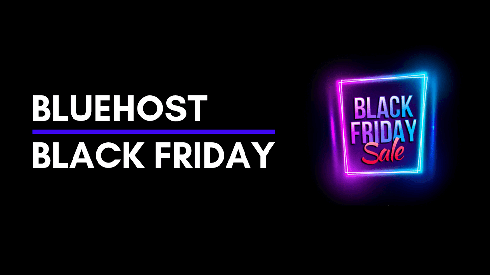 Bluehost Black Friday 2021, Sale is ON!